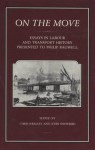 On the Move: Essays in Labour and Transport History Presented to Philip Bagwell - Chris Wrigley