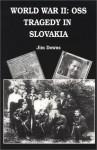 World War II: OSS Tragedy in Slovakia - Jim Downs