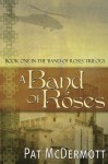 A Band of Roses: Book One in the Band of Roses Trilogy - Pat McDermott