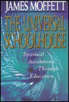 The Universal Schoolhouse: Spiritual Awakening Through Education - James Moffett