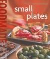 Williams-Sonoma Food Made Fast: Small Plates (Food Made Fast) - Brigit Binns