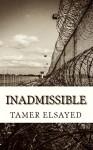 Inadmissible - Tamer Elsayed, Elizabeth Brown, Jody D. Davis