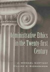 Administrative Ethics in the Twenty-first Century (Teaching Texts in Law and Politics) - J. Michael Martinez, William D. Richardson