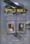 World War I Love Stories: Real-life Romances from the War That Shook the World - Gill Paul, Adrian Gilbert