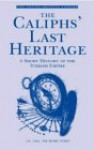 The Caliphs' Last Heritage: A Short History of the Turkish Empire - Mark Sykes