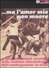 Ma l'amor mio non muore. Origini documenti strategie della «cultura alternativa» e dell'«underground» in Italia - Anonymous Anonymous