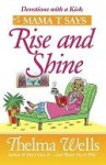 Mama T Says, ''Rise and Shine'' - Thelma Wells