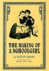 The Making of a Schoolgirl - Evelyn Sharp, Beverly Lyon Clark