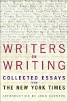 Writers on Writing: Collected Essays from The New York Times (Writers on Writing (Times Books Hardcover)) - John Darnton