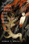 The Pauper Prince and the Eucalyptus Jinn: A Tor.Com Original - Usman T. Malik
