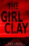 The Girl Clay - Amy Cross