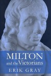 Milton and the Victorians - Erik Irving Gray