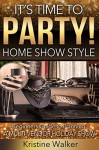 It's Time to Party! Home Show Style: A Beginner's Guide to Planning a Multi-Vendor Holiday Show - Kristine Walker, Barbara Lauger