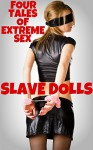 Slave Dolls - Four Tales Of Extreme Sex - Misty Rose, JT Holland, Rickie Sheen, Scotty Diggler, Forever Smut Publications