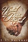 Until the Bitter End - L.L. Bucknor