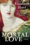 Mortal Love - Elizabeth Hand