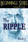 Ripple (Beginnings #5) - Jacqueline Druga