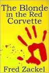 The Blonde in the Red Corvette - Fred Zackel