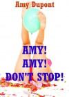 Amy! Amy! Don't Stop! Ten Explicit Erotica Stories - Amy Dupont