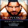 Provoked - Riley Murphy, Kai Kennicott, Wen Ross