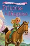 Princess in Disguise - E.D. Baker