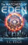 The Watchers of Eden (The Watchers Trilogy, Book One) - T.C. Edge