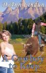 A Cowboy to Keep - D'Ann Lindun