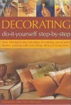 Decorating: Do-It-Yourself Step-By-Step: Over 100 Step-By-Step Techniques for Painting, Special Paint Finishes, Papering Walls and Ceilings, Tiling and Laying Floors - John McGowan
