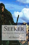 Seeker: The Source Chronicles Book I (Volume 1) - MJ Blehart