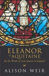 Eleanor Of Aquitaine: By the Wrath of God, Queen of England - Alison Weir