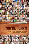 You're Funny: Turn Your Sense of Humor Into a Lucrative New Career - D.B. Gilles
