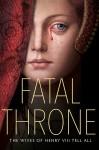 Fatal Throne: The Wives of Henry VIII Tell All - Linda Sue Park, Lisa Ann Sandell, Stephanie Hemphill, Candace Fleming, Deborah Hopkinson, M.T. Anderson, Jennifer Donnelly