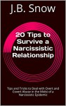 20 Tips to Survive a Narcissistic Relationship: Tips and Tricks to Deal with Overt and Covert Abuse in the Midst of a Narcissistic Epidemic (Transcend Mediocrity Book 96) - J.B. Snow