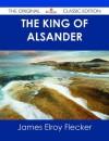 The King of Alsander - The Original Classic Edition - James Elroy Flecker