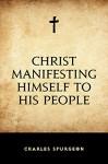 Christ Manifesting Himself to His People - Charles Spurgeon