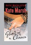 Ghost of a Chance by Kate Marsh (2008-02-05) - Kate Marsh;Katie MacAlister