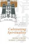 Cultivating Spirituality: A Modern Shin Buddhist Anthology - Mark Blum, Robert Rhodes