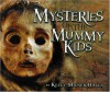 Mysteries of the Mummy Kids - Kelly Milner Halls