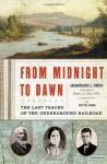 From Midnight to Dawn: The Last Tracks of the Underground Railroad - Jacqueline L. Tobin, Hettie Jones