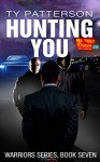 Hunting You (Warriors Series of Crime Action Thrillers Book 7) - Ty Patterson
