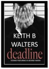 Deadline - Stories featuring DI George Haven (Volume #1) - Keith B. Walters
