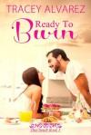 Ready to Burn - Tracey Alvarez