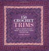 150 Crochet Trims: Designs for Beautiful Decorative Edgings, from Lacy Borders to Bobbles, Braids, and Fringes - Susan Smith, Lesley Stanfield