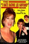 The I Hate Kathie Lee Gifford Book - Jill Blake, Robert W. Bly, Jill Blake