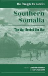 The Struggle for Land in Southern Somalia: The War Behind the War - Catherine Besteman, Lee V. Cassanelli
