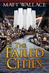 The Failed Cities - Matt Wallace