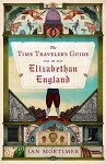 The Time Traveler's Guide to Elizabethan England by Ian Mortimer (2014-04-29) - Ian Mortimer;