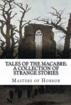 Tales of the Macabre: A Collection of Strange Stories, Volume I (Illustrated) - Algernon Blackwood, W. W. Jacobs, Ambrose Bierce, Arthur Machen, Oliver Onions, Edgar Allan Poe