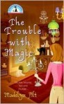 The Trouble With Magic (Bewitching Mystery #1) - Madelyn Alt