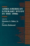 Afro-American Literary Study in the 1990s - Houston A. Baker Jr., Patricia Redmond